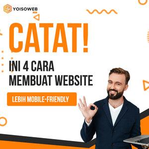 CATAT! Ini 4 Cara Membuat Website Mobile Friendly