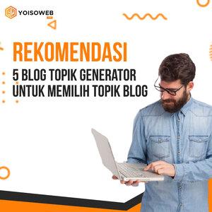Rekomendasi 5 Blog Topik Generator untuk Memilih Topik Blog