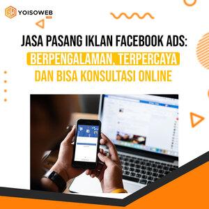 Jasa Pasang Iklan Facebook Ads : Berpengalaman dan Bisa Konsultasi Online